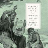 Hearing Homer's Song The Brief Life and Big Idea of Milman Parry, Robert Kanigel