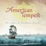 American Tempest How the Boston Tea Party Sparked a Revolution, Harlow Giles Unger
