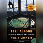 Fire Season Field Notes from a Wilderness Lookout, Philip Connors