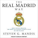 The Real Madrid Way How Values Created the Most Successful Sports Team on the Planet, Steven G. Mandis