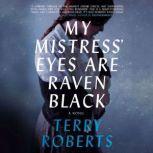 My Mistress' Eyes Are Raven Black, Terry Roberts, PhD