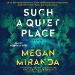 Such a Quiet Place A Novel, Megan Miranda