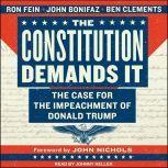 The Constitution Demands It The Case for the Impeachment of Donald Trump, John Bonifaz