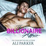 The Billionaire Affair A Billionaire Bad Boy Rom Com, Ali Parker