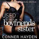 Used by her Boyfriend's Sister Lesbian First Time Bisexual Erotica, Conner Hayden