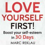 Love Yourself First! Boost your self-esteem in 30 Days, Marc Reklau