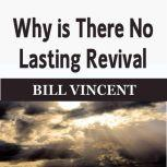 Why is There No Lasting Revival, Bill Vincent