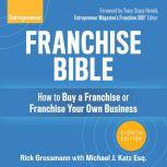 Franchise Bible How to Buy a Franchise or Franchise Your Own Business, 8th Edition, Rick Grossmann