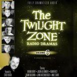 The Twilight Zone Radio Dramas, Volume 6, Various Authors
