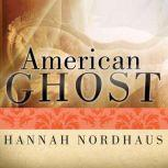 American Ghost A Family's Haunted Past in the Desert Southwest, Hannah Nordhaus
