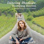 Dancing Shadows, Tramping Hooves A Collection of Short Stories, Dianne Ascroft