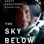 The Sky Below A True Story of Summits, Space, and Speed, Scott Parazynski