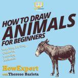 How to Draw Animals for Beginners Your Step By Step Guide to Drawing Animals For Beginners, HowExpert