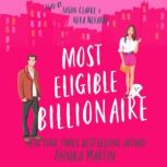 Most Eligible Billionaire An enemies-to-lovers romantic comedy, Annika Martin