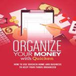 Organize Your Money With Quicken Training Course How to use Quicken Home and Business to keep your funds organized, Luke. G. Dahl