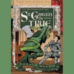 The Adventures of Sir Gawain the True The Knights' Tales Book 3, Gerald Morris