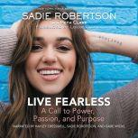 Live Fearless A Call to Power, Passion, and Purpose, Sadie Robertson