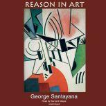 Reason in Art The Life of Reason, George Santayana