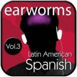 Rapid Spanish (Latin American), Vol. 3, Earworms Learning