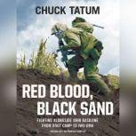 Red Blood, Black Sand Fighting Alongside John Basilone from Boot Camp to Iwo Jima, Chuck Tatum