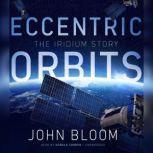 Eccentric Orbits The Iridium Story, John Bloom