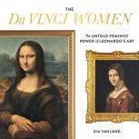 The Da Vinci Women The Untold Feminist Power of Leonardo's Art, Kia Vahland