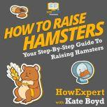 How To Raise Hamsters Your Step By Step Guide To Raising Hamsters, HowExpert