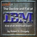 The Decline and Fall of IBM End of an American Icon?, Robert Cringely