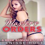 Master's Orders: A BDSM Romance Story, Denisse Rose