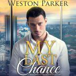 My Last Chance A Single Mom Secret Baby Second Chance Love Story, Weston Parker