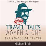 Travel Tales: Women Alone — The #MeToo of Travel! How to Survive as a Solo Woman Traveler Overseas, Michael Brein
