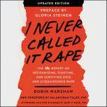 I Never Called It Rape - Updated Edition The Ms. Report on Recognizing, Fighting, and Surviving Date and Acquaintance Rape, Robin Warshaw