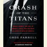 Crash of the Titans Greed, Hubris, the Fall of Merrill Lynch and the Near-Collapse of Bank of America, Greg Farrell