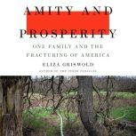 Amity and Prosperity One Family and the Fracturing of America, Eliza Griswold