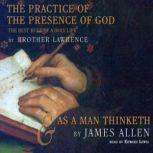 The Practice of the Presence of God and As a Man Thinketh, Brother Lawrence and James Allen