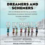 Dreamers and Schemers How an Improbable Bid for the 1932 Olympics Transformed Los Angeles from Dusty Outpost to Global Metropolis, Barry Siegel