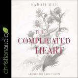 The Complicated Heart Loving Even When It Hurts, Sarah Mae
