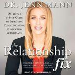 The Relationship Fix Jenn's 6-Step Guide to Improving Communication, Connection & Intimacy, Dr. Jenn Mann