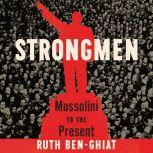 Strongmen Mussolini to the Present, Ruth Ben-Ghiat