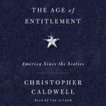 The Age of Entitlement America Since the Sixties, Christopher Caldwell