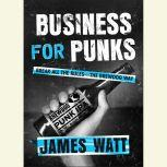Business for Punks Break All the Rules--the Brewdog Way, James Watt