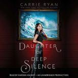Daughter of Deep Silence, Carrie Ryan