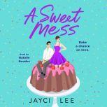 A Sweet Mess A Novel, Jayci Lee