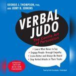 Verbal Judo, Updated Edition The Gentle Art of Persuasion, George J. Thompson, PhD; Jerry B. Jenkins