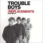 Trouble Boys The True Story of the Replacements, Bob Mehr