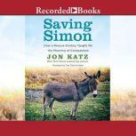 Saving Simon How a Rescue Donkey Taught Me the Meaning of Compassion, Jon Katz