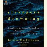 Strangers Drowning Grappling with Impossible Idealism, Drastic Choices, and the Overpowering Urge to Help, Larissa MacFarquhar