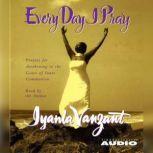 Every Day I Pray Prayers for Awakening to the Grace of Inner Communion, Iyanla Vanzant