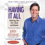 Having It All Achieving Your Life's Goals and Dreams, John Assaraf