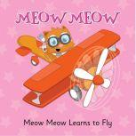 Meow Meow Learns to Fly A Tale of Perseverance and Positivity, Eddie Broom